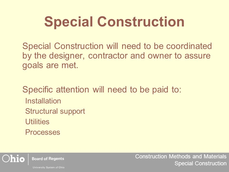Special Construction Special Construction will need to be coordinated by the designer, contractor and owner to assure goals are met.