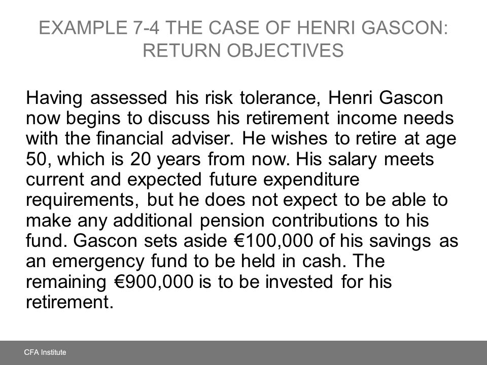EXAMPLE 7-4 The Case of Henri Gascon: Return Objectives