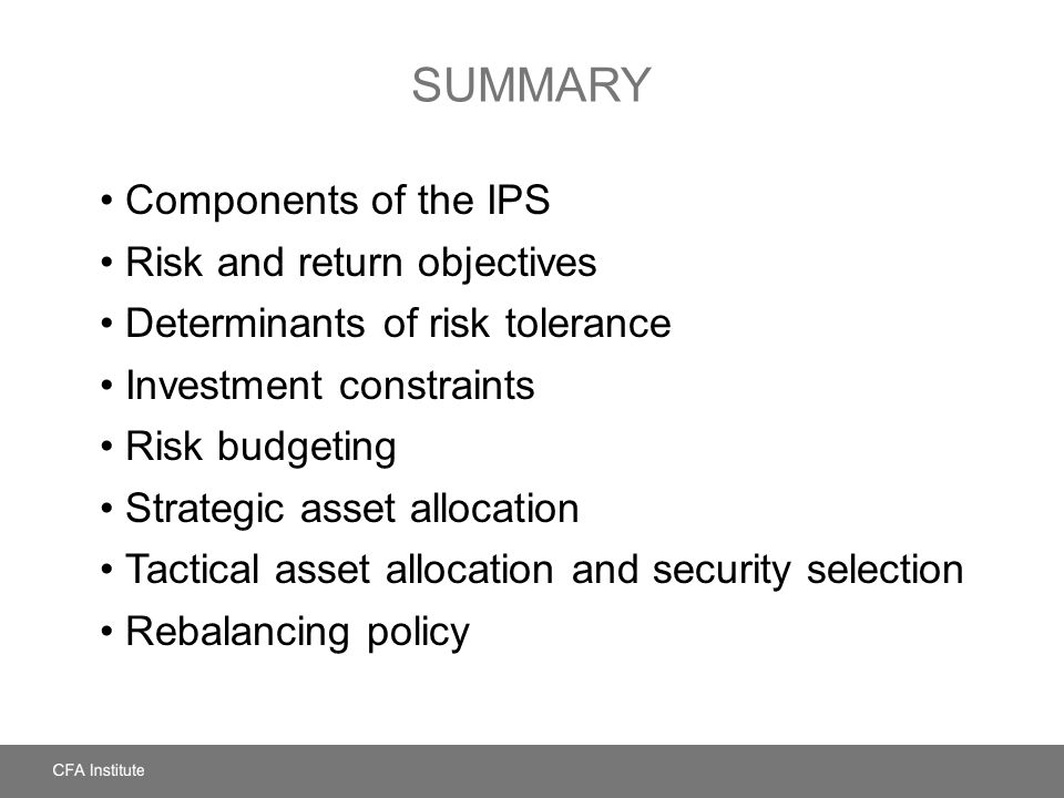 Summary Components of the IPS Risk and return objectives