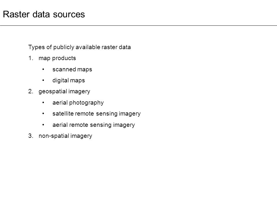 Raster data sources Types of publicly available raster data