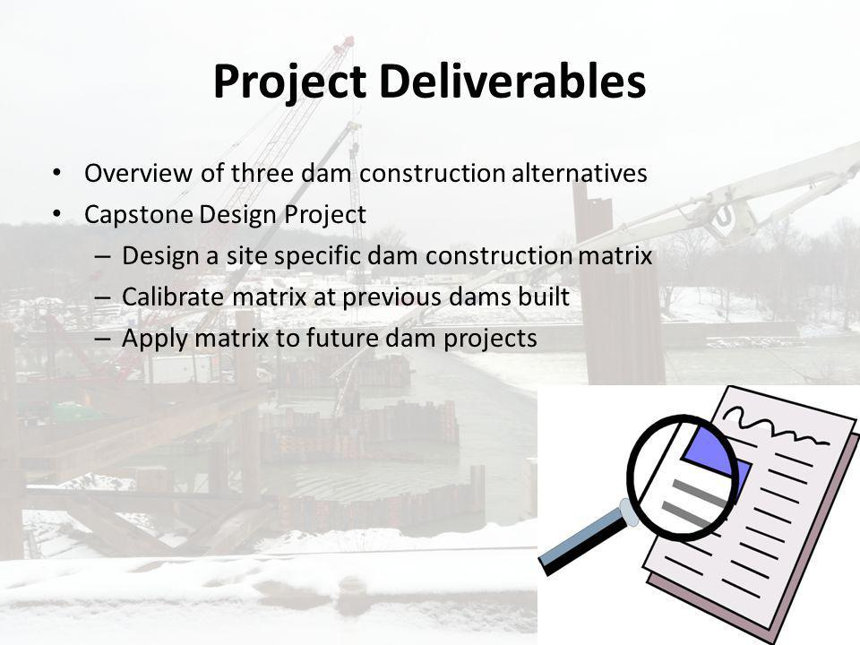 Project Deliverables Overview of three dam construction alternatives