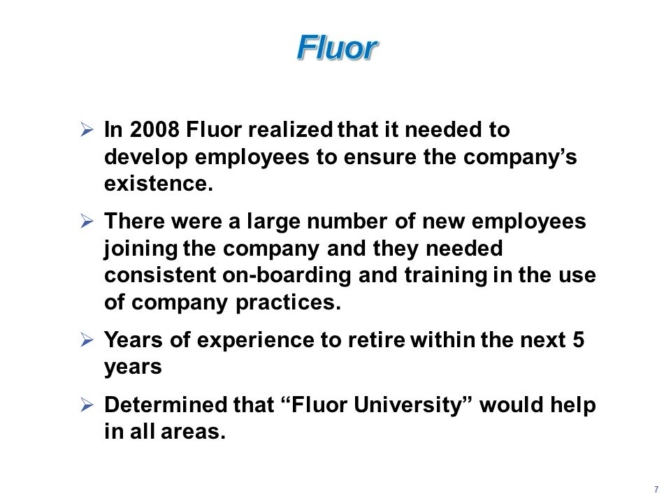 Fluor In 2008 Fluor realized that it needed to develop employees to ensure the company's existence.