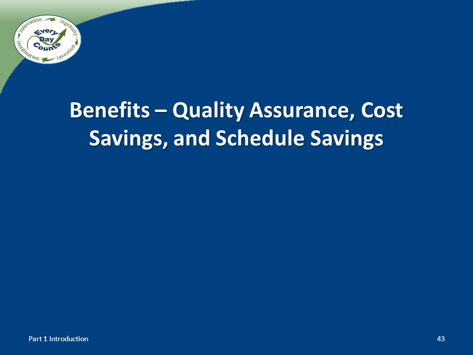 Benefits – Quality Assurance, Cost Savings, and Schedule Savings