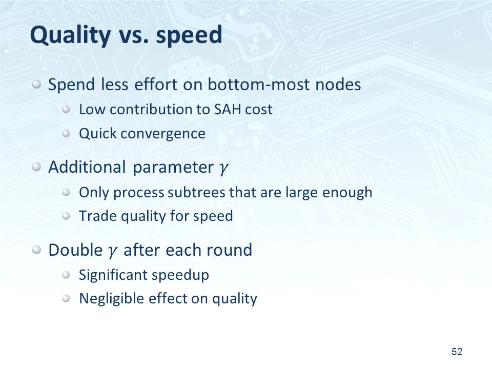 Quality vs. speed Spend less effort on bottom-most nodes
