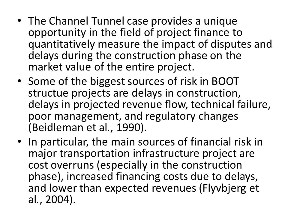 The Channel Tunnel case provides a unique opportunity in the field of project finance to quantitatively measure the impact of disputes and delays during the construction phase on the market value of the entire project.