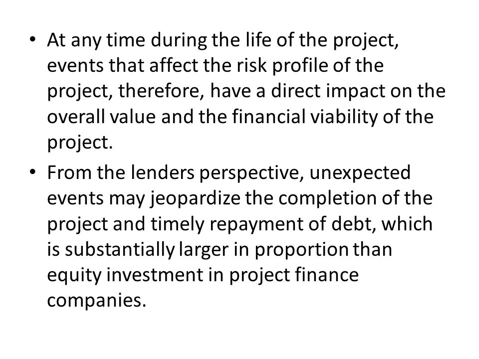 At any time during the life of the project, events that affect the risk profile of the project, therefore, have a direct impact on the overall value and the financial viability of the project.