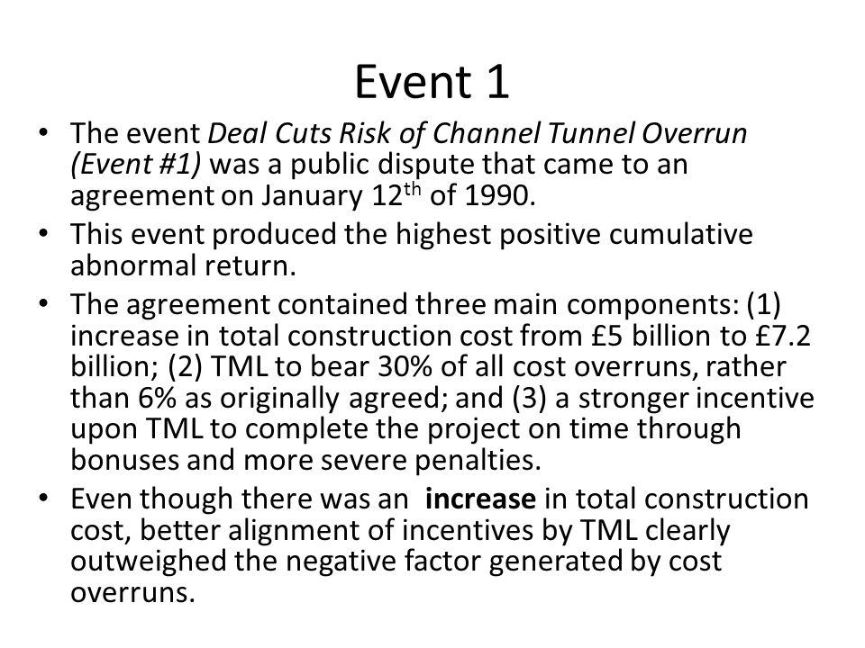 Event 1 The event Deal Cuts Risk of Channel Tunnel Overrun (Event #1) was a public dispute that came to an agreement on January 12th of 1990.