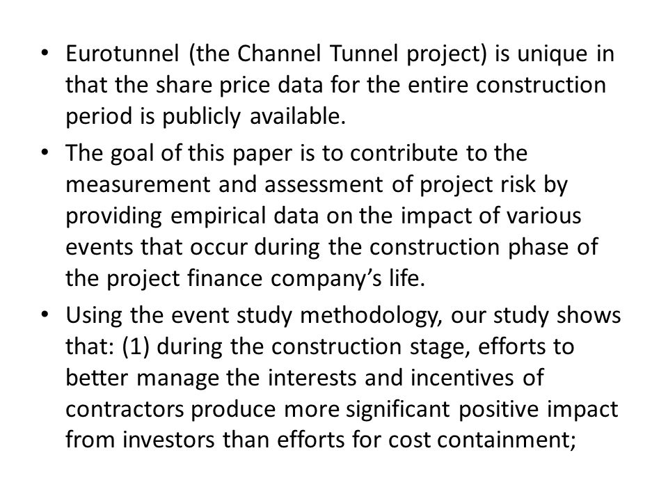 Eurotunnel (the Channel Tunnel project) is unique in that the share price data for the entire construction period is publicly available.
