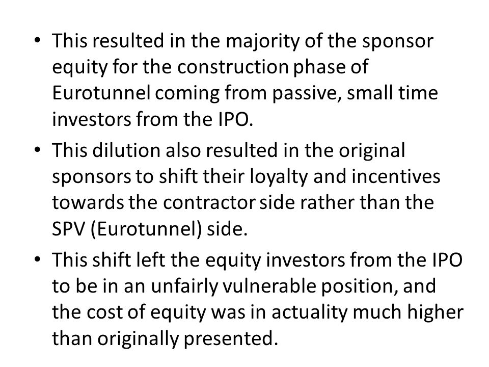This resulted in the majority of the sponsor equity for the construction phase of Eurotunnel coming from passive, small time investors from the IPO.