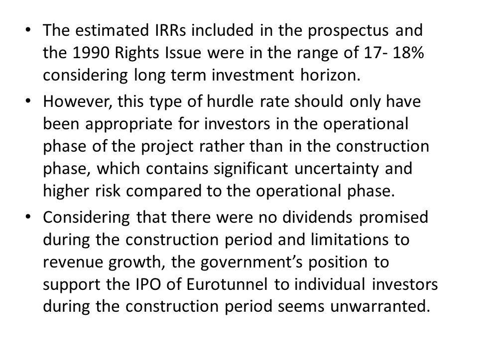 The estimated IRRs included in the prospectus and the 1990 Rights Issue were in the range of 17- 18% considering long term investment horizon.