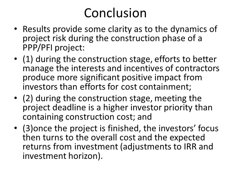 Conclusion Results provide some clarity as to the dynamics of project risk during the construction phase of a PPP/PFI project: