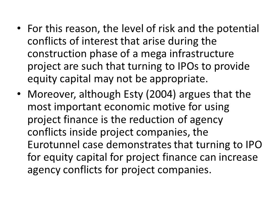 For this reason, the level of risk and the potential conflicts of interest that arise during the construction phase of a mega infrastructure project are such that turning to IPOs to provide equity capital may not be appropriate.