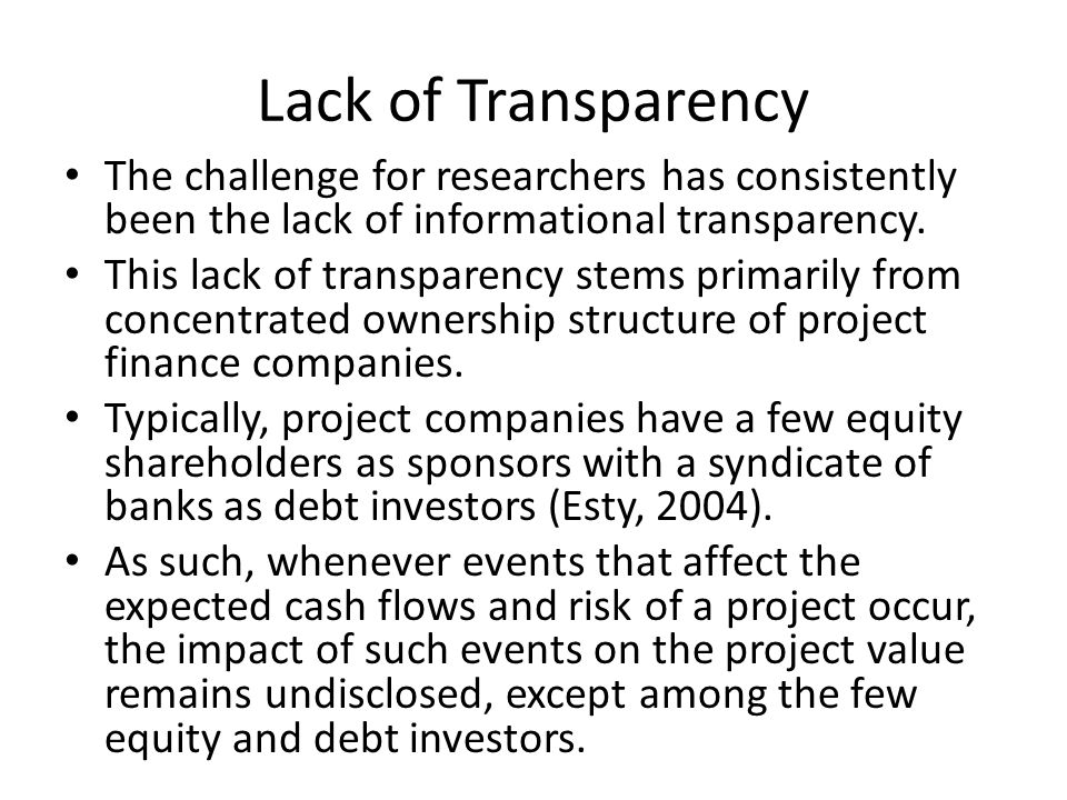 Lack of Transparency The challenge for researchers has consistently been the lack of informational transparency.