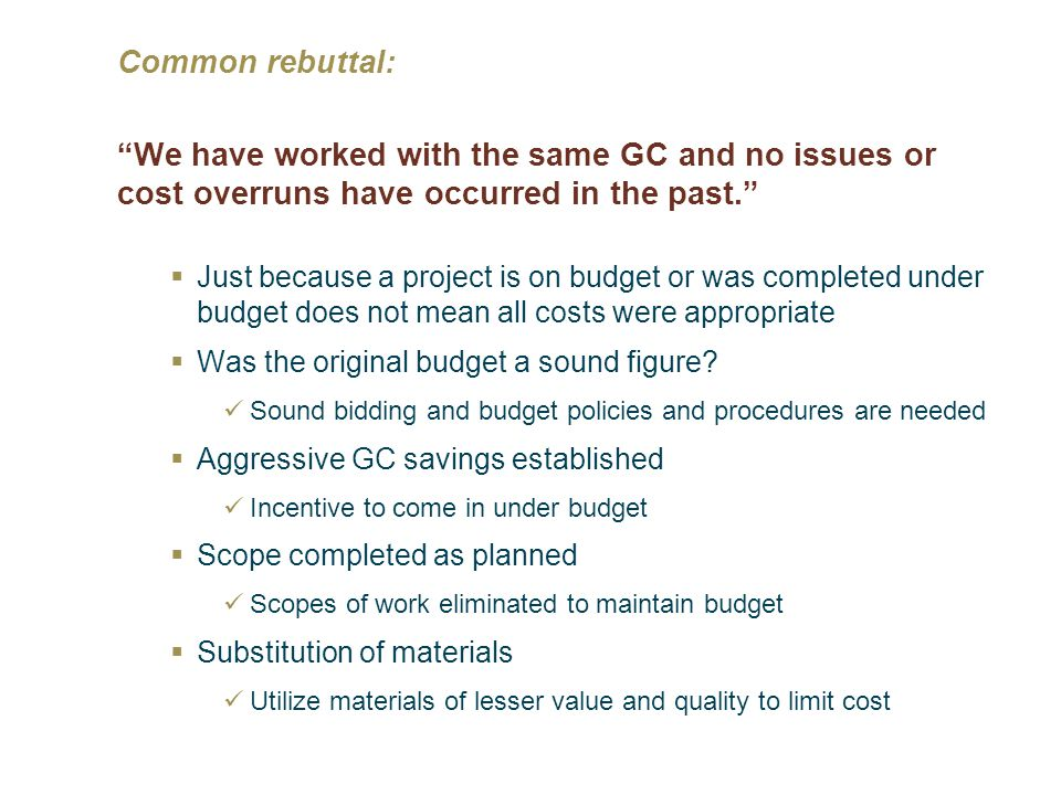 Common rebuttal: We have worked with the same GC and no issues or cost overruns have occurred in the past.