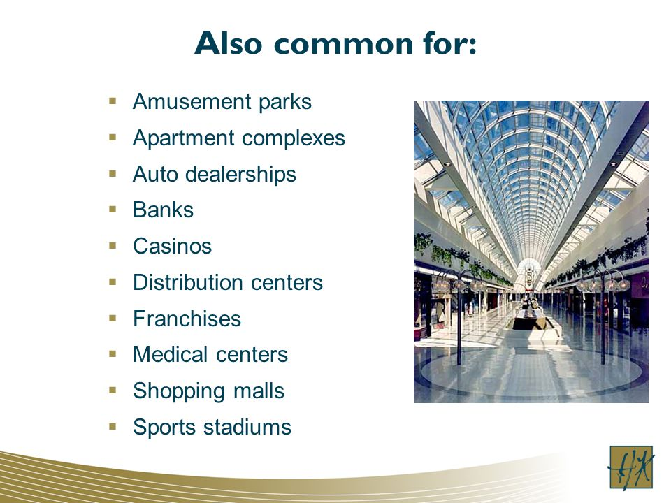 Also common for: Amusement parks Apartment complexes Auto dealerships