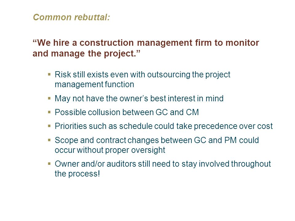 Common rebuttal: We hire a construction management firm to monitor and manage the project.