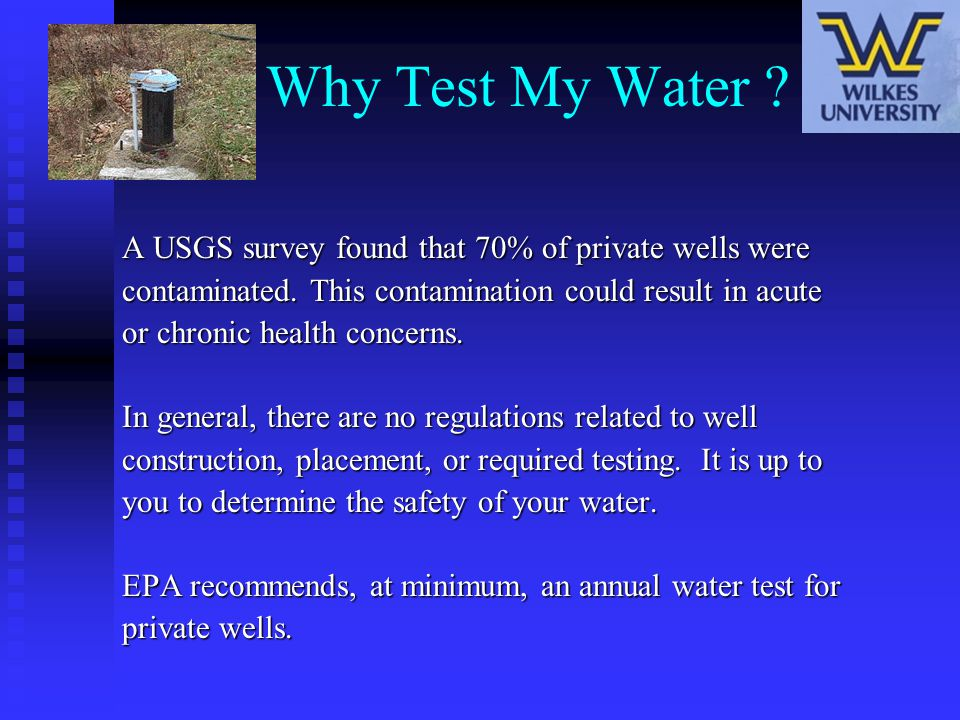 Why Test My Water A USGS survey found that 70% of private wells were