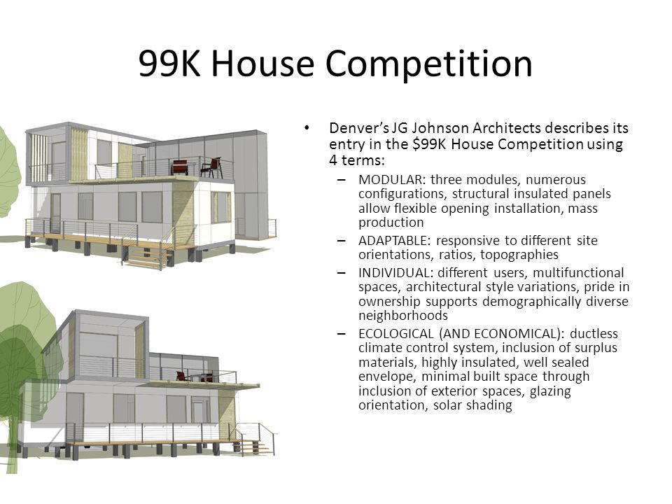 99K House Competition Denver's JG Johnson Architects describes its entry in the $99K House Competition using 4 terms: