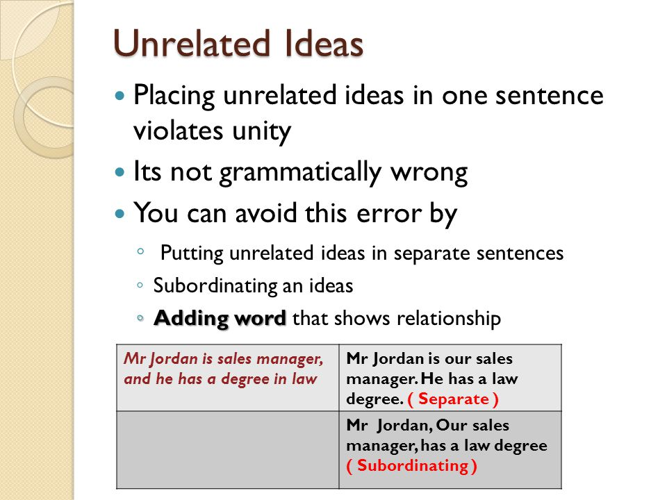 Unrelated Ideas Placing unrelated ideas in one sentence violates unity