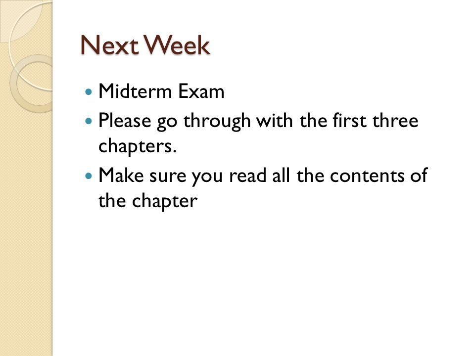 Next Week Midterm Exam. Please go through with the first three chapters.