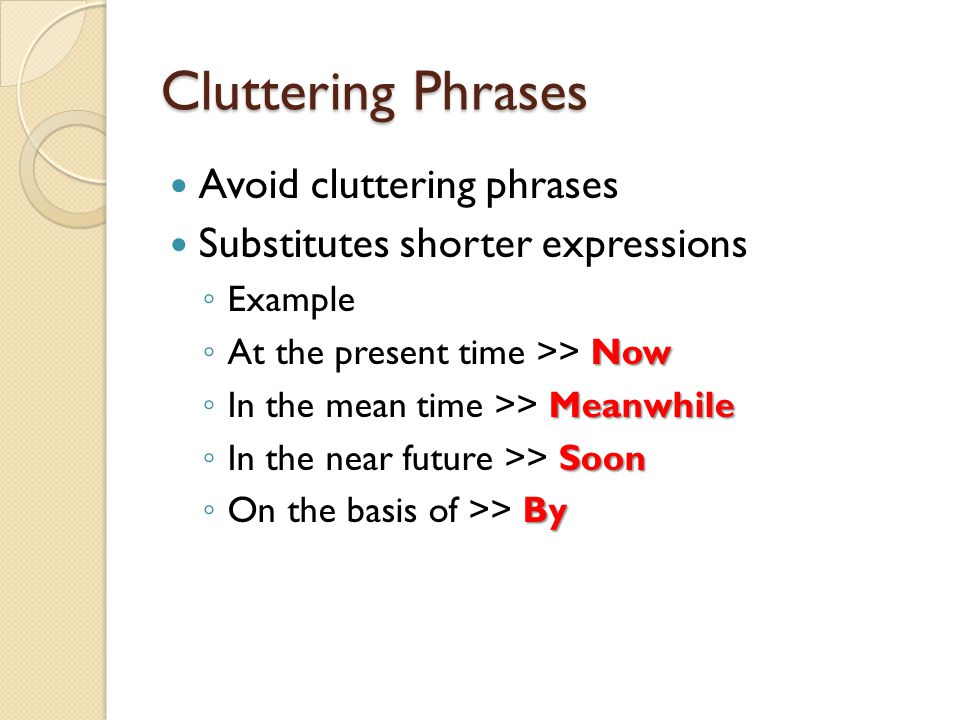Cluttering Phrases Avoid cluttering phrases