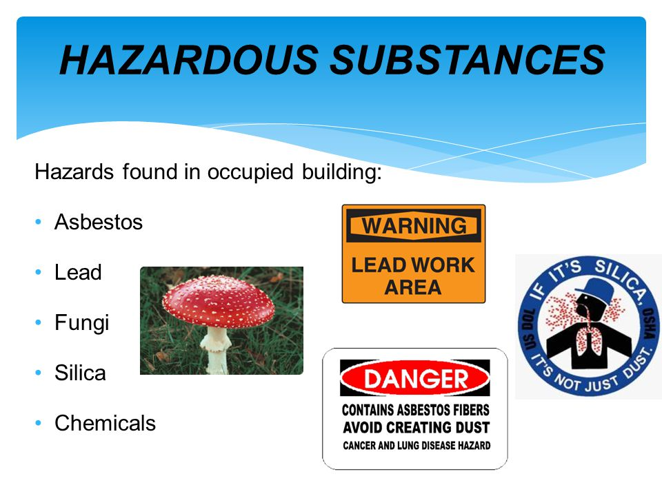 HAZARDOUS SUBSTANCES Hazards found in occupied building: Asbestos Lead