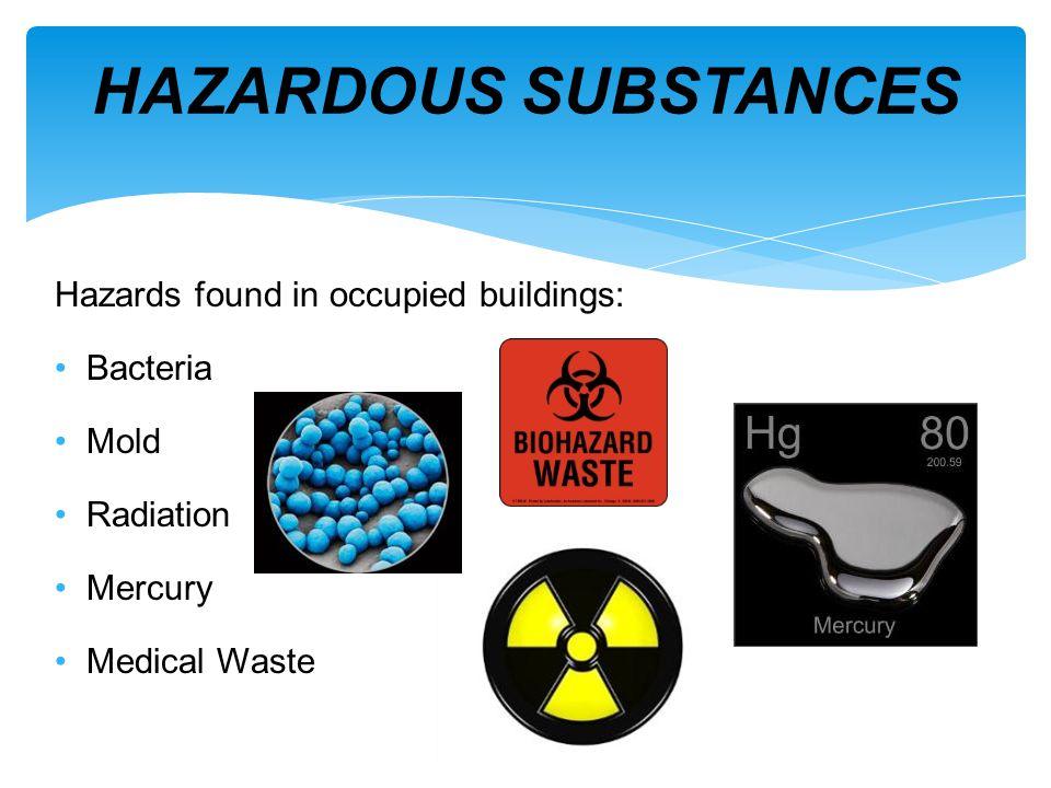 HAZARDOUS SUBSTANCES Hazards found in occupied buildings: Bacteria