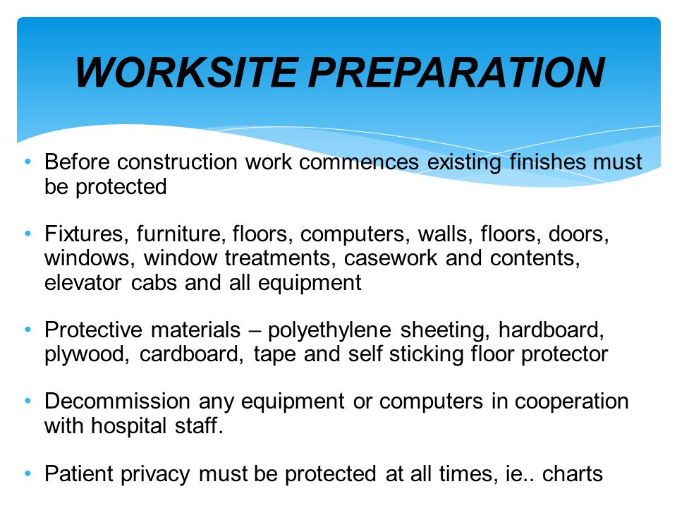 WORKSITE PREPARATION Before construction work commences existing finishes must be protected.