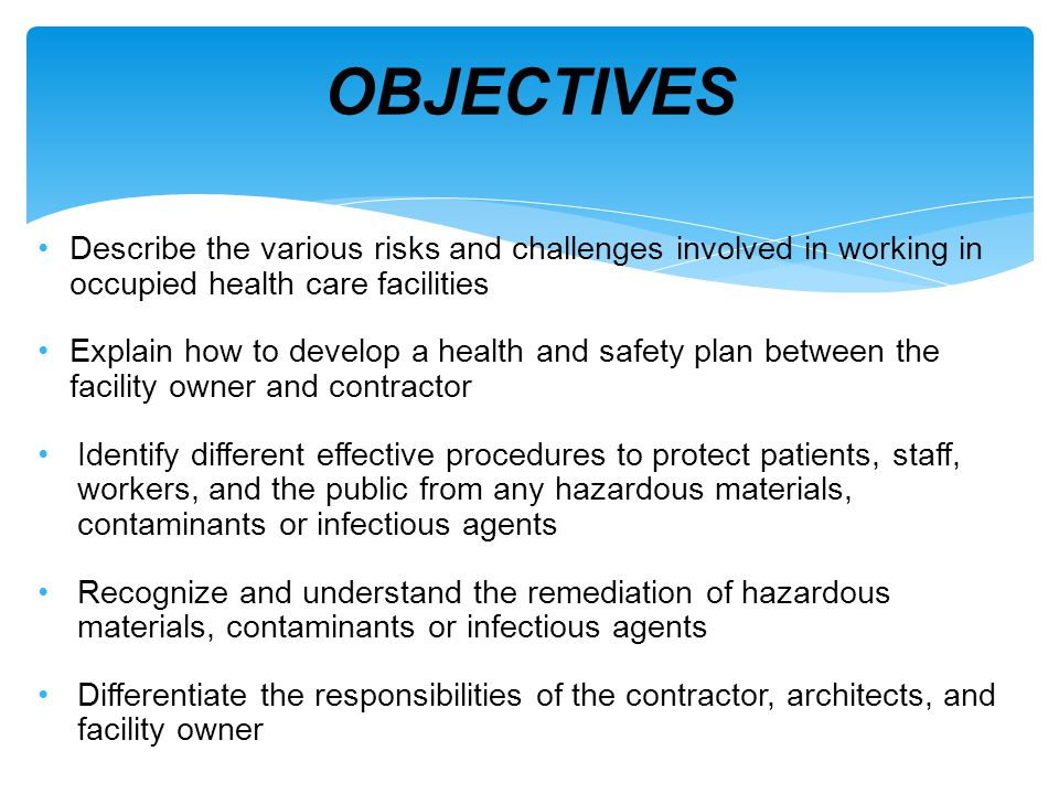 OBJECTIVES Describe the various risks and challenges involved in working in occupied health care facilities.