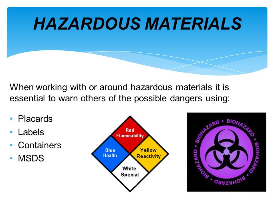 HAZARDOUS MATERIALS When working with or around hazardous materials it is essential to warn others of the possible dangers using: