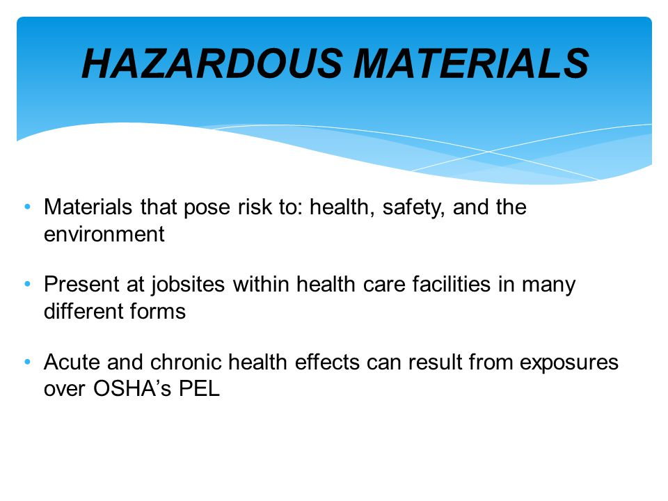 HAZARDOUS MATERIALS Materials that pose risk to: health, safety, and the environment.
