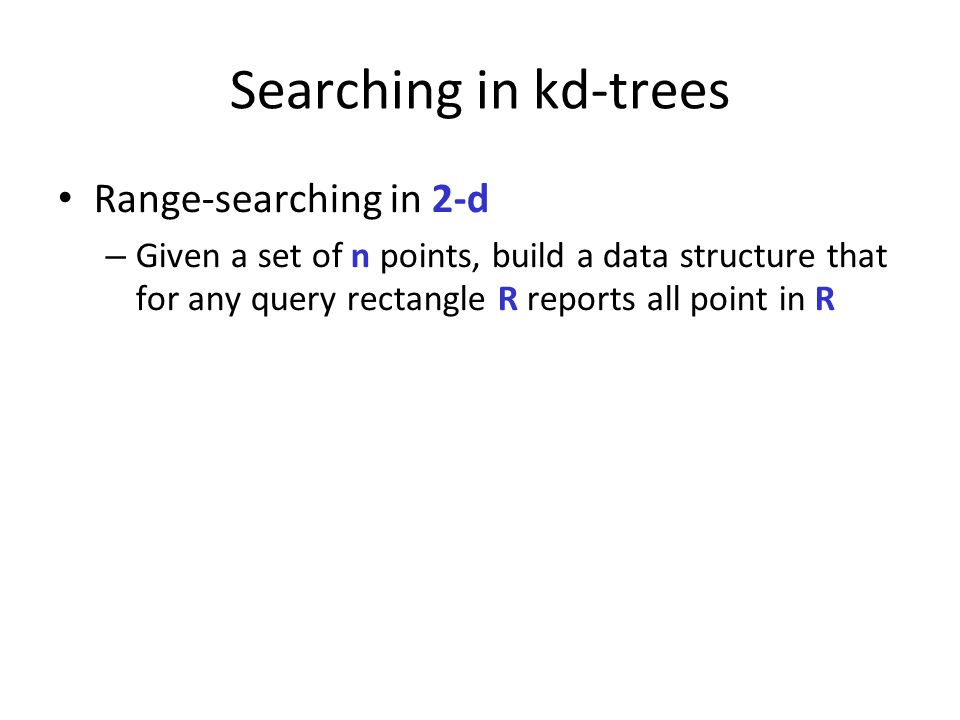 Searching in kd-trees Range-searching in 2-d