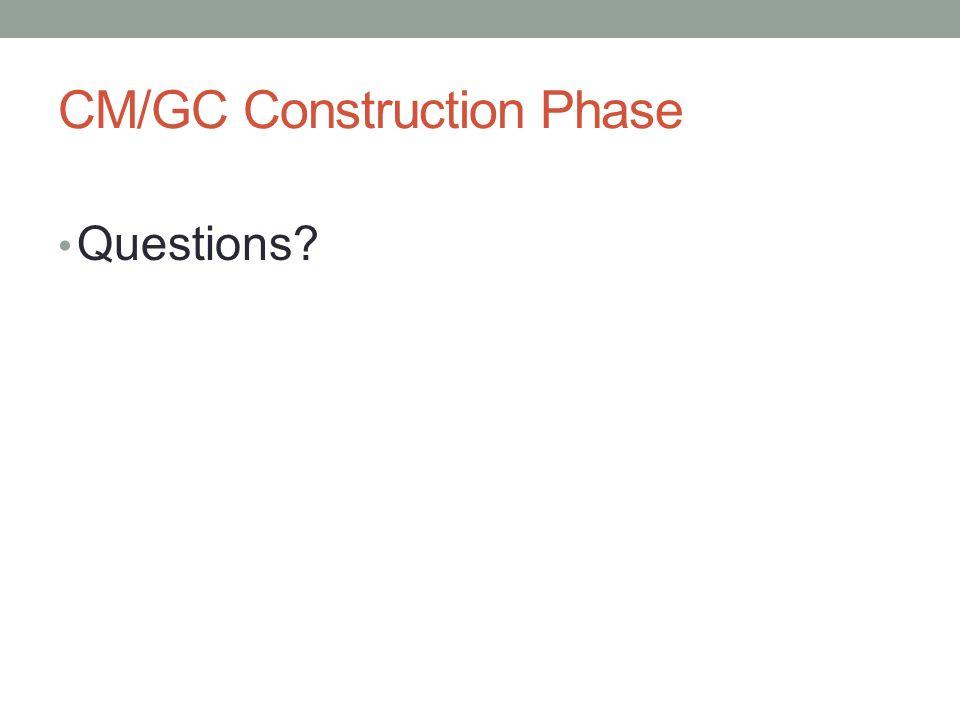 CM/GC Construction Phase