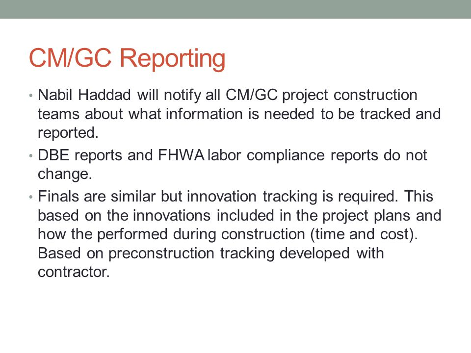 CM/GC Reporting Nabil Haddad will notify all CM/GC project construction teams about what information is needed to be tracked and reported.