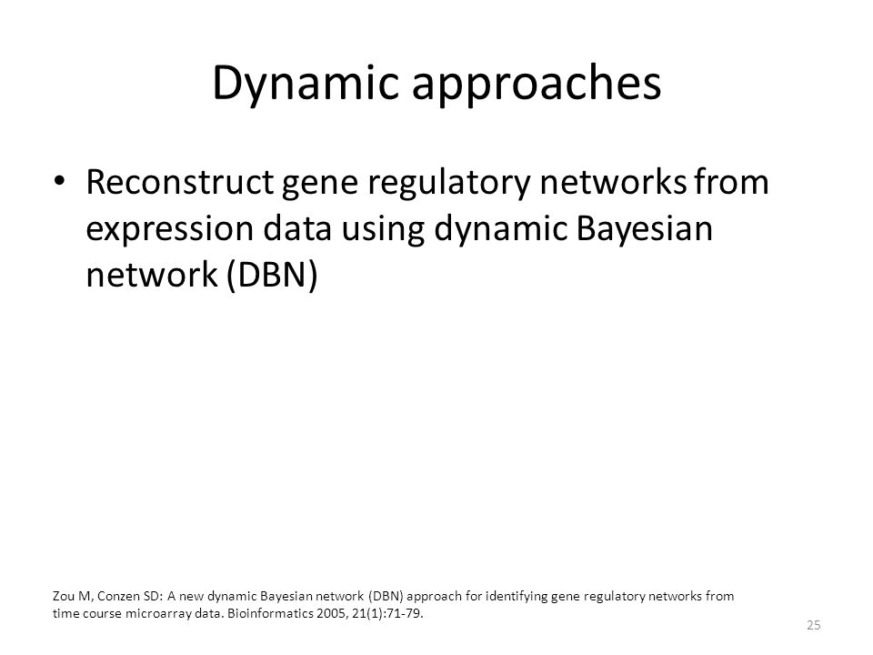 Dynamic approaches Reconstruct gene regulatory networks from expression data using dynamic Bayesian network (DBN)
