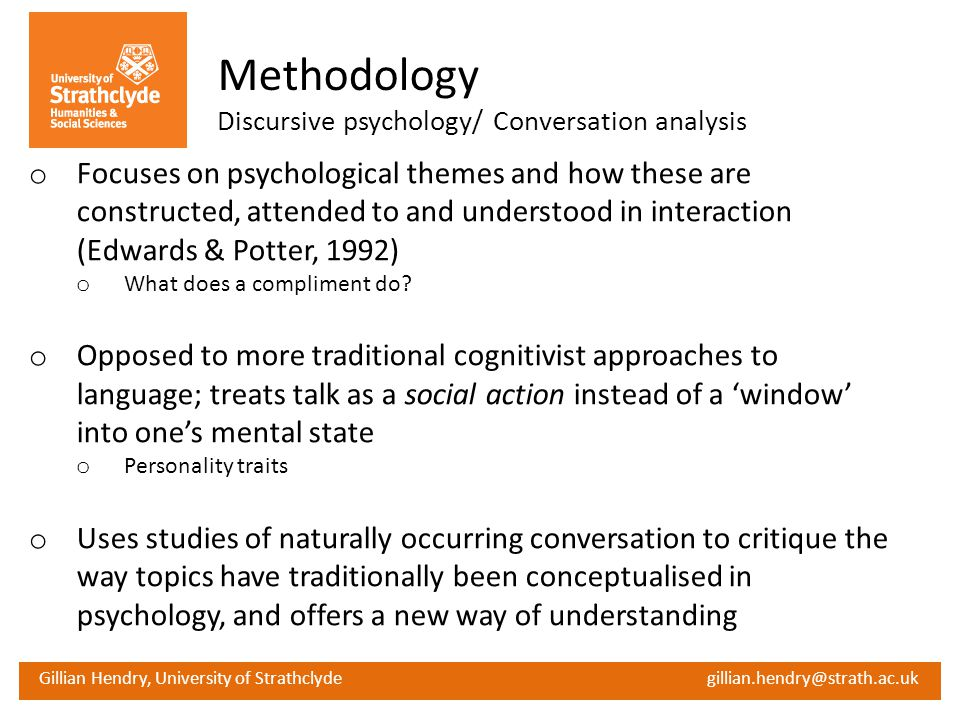 Methodology Discursive psychology/ Conversation analysis.