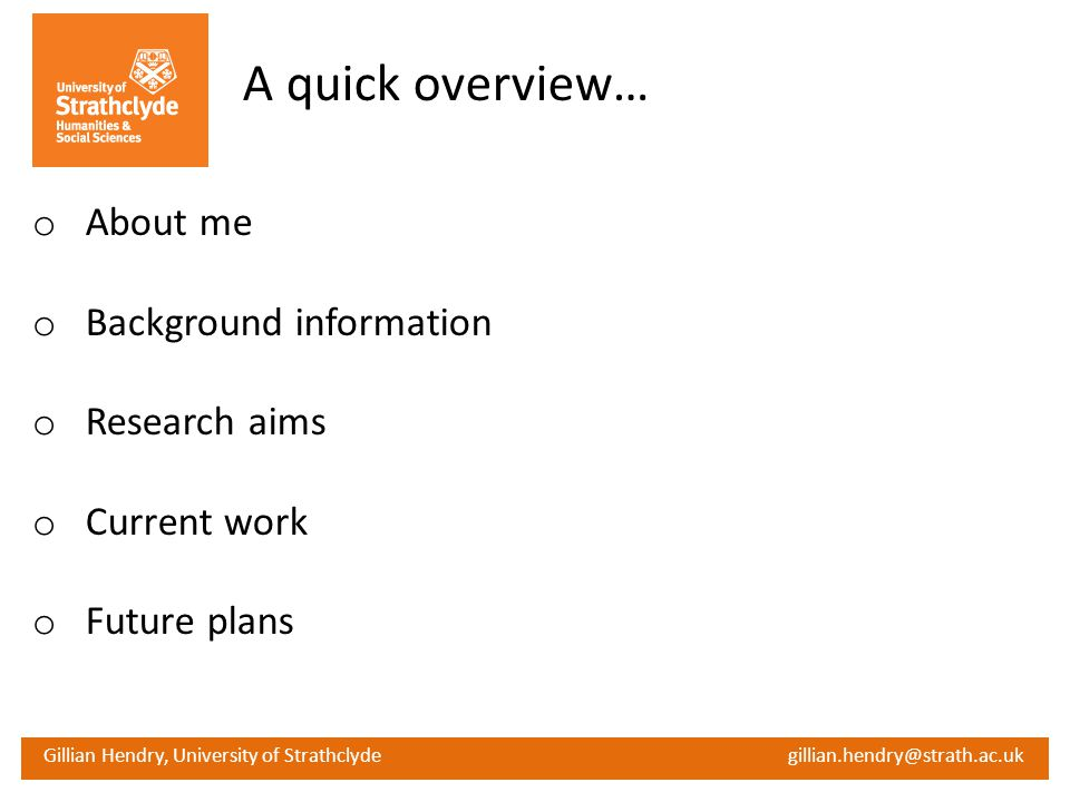 A quick overview… About me Background information Research aims