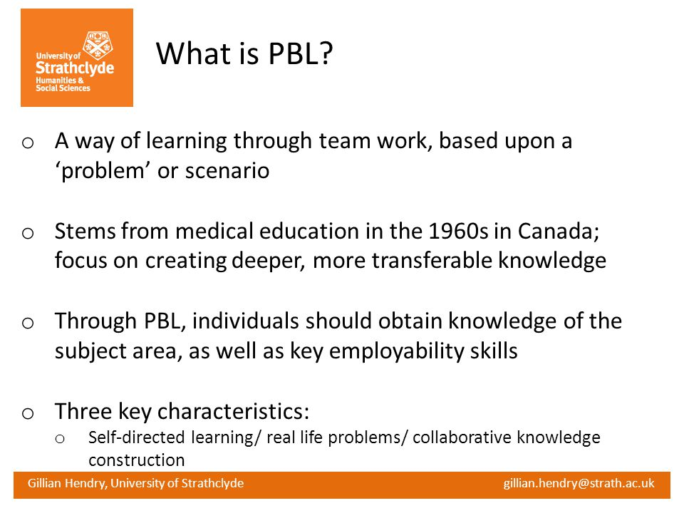 What is PBL A way of learning through team work, based upon a 'problem' or scenario.