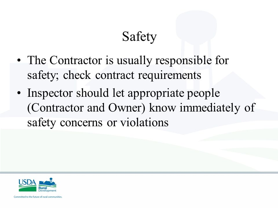 Safety The Contractor is usually responsible for safety; check contract requirements.