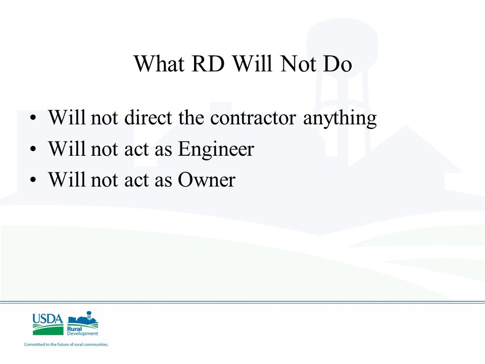 What RD Will Not Do Will not direct the contractor anything