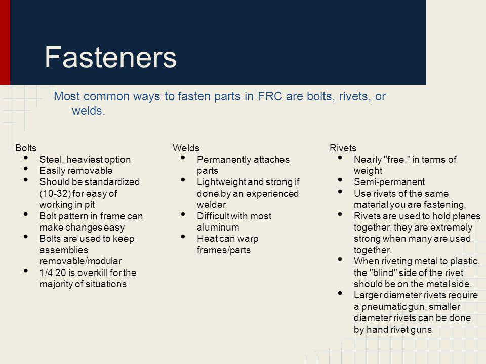 Fasteners Most common ways to fasten parts in FRC are bolts, rivets, or welds. Bolts. Steel, heaviest option.