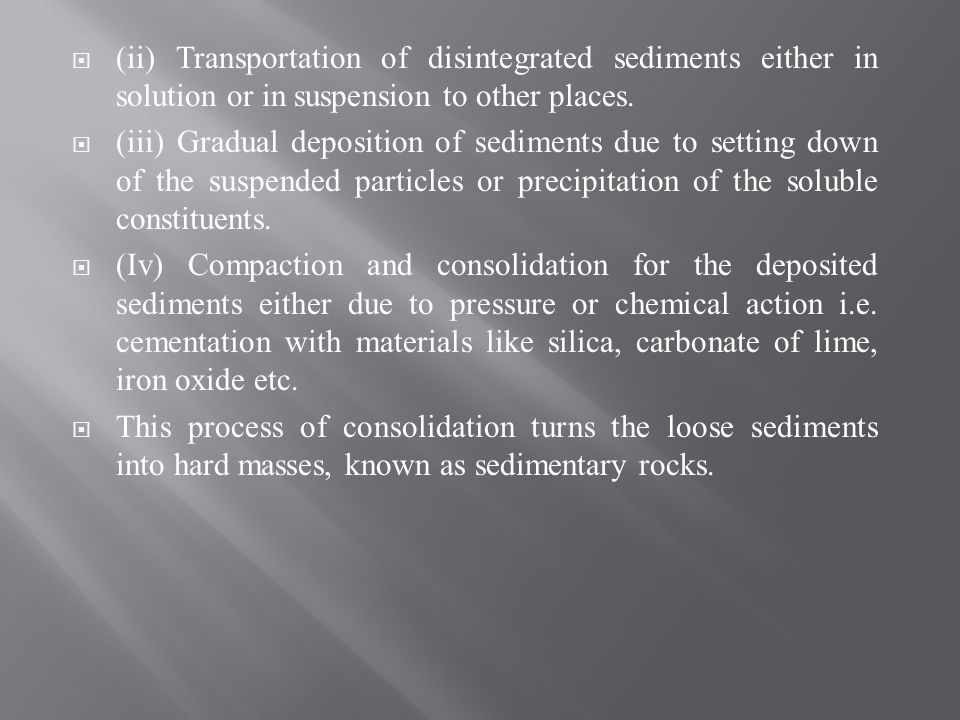 (ii) Transportation of disintegrated sediments either in solution or in suspension to other places.