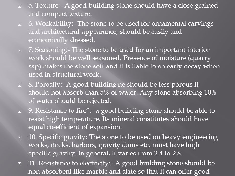 5. Texture:- A good building stone should have a close grained and compact texture.