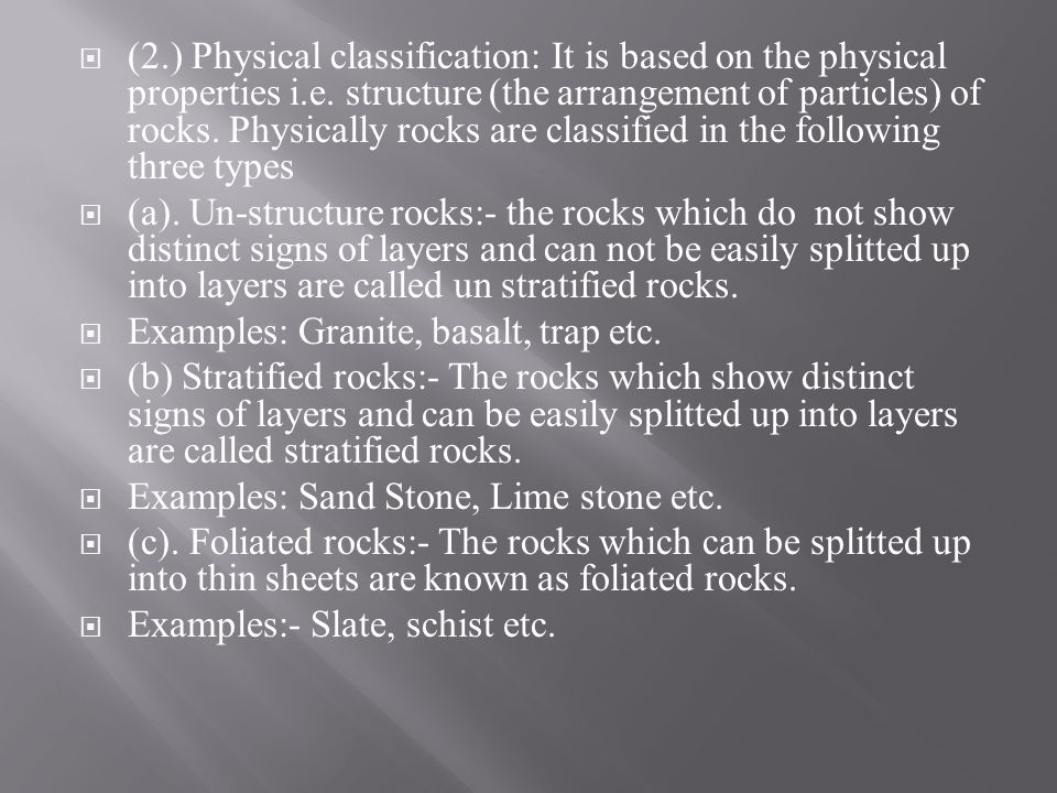 (2.) Physical classification: It is based on the physical properties i.e. structure (the arrangement of particles) of rocks. Physically rocks are classified in the following three types