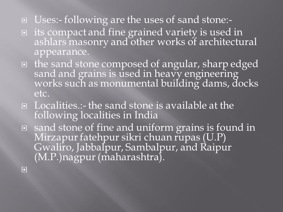 Uses:- following are the uses of sand stone:-