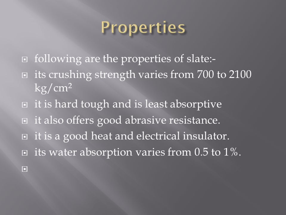 Properties following are the properties of slate:-