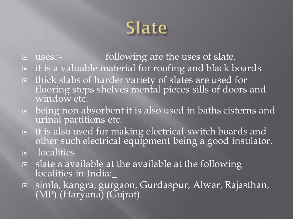 Slate uses.:- following are the uses of slate.