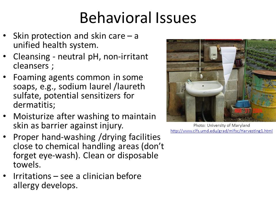 Behavioral Issues Skin protection and skin care – a unified health system. Cleansing - neutral pH, non-irritant cleansers ;