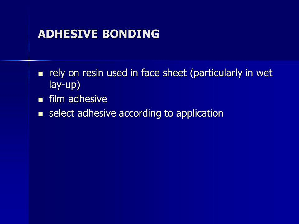 ADHESIVE BONDING rely on resin used in face sheet (particularly in wet lay-up) film adhesive.