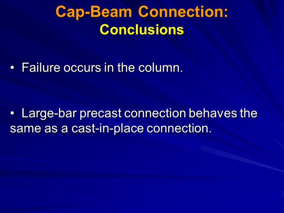 Cap-Beam Connection: Conclusions Failure occurs in the column.